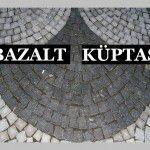 BAZALT KÜPTAŞ